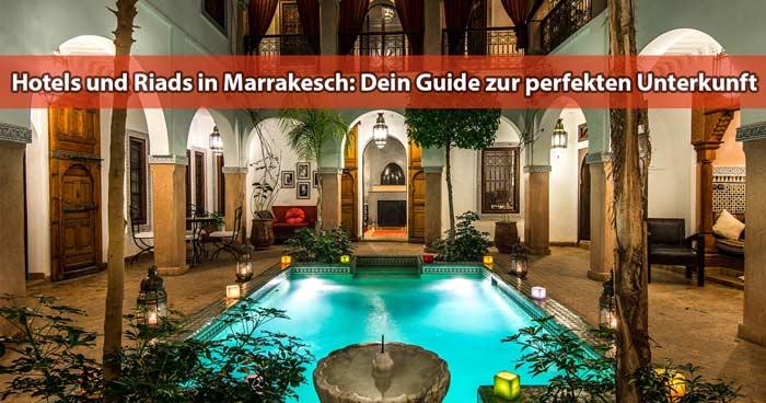 Hotels und Riads: Dein Guide zur perfekten Unterkunft in Marrakesch